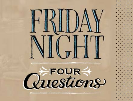 Friday Night Four Questions